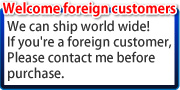 「Welcome foreign customers」We can ship world wide!If you're a foreign customer,Please contact me before purchase.